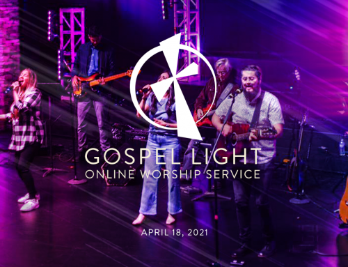 Gospel Light Online – April 18, 2021