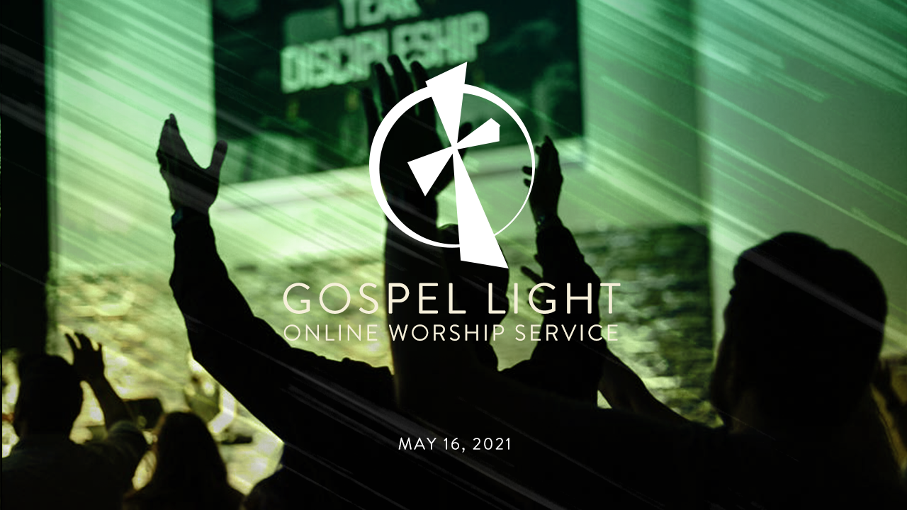 Gospel Light Online – May 16, 2021