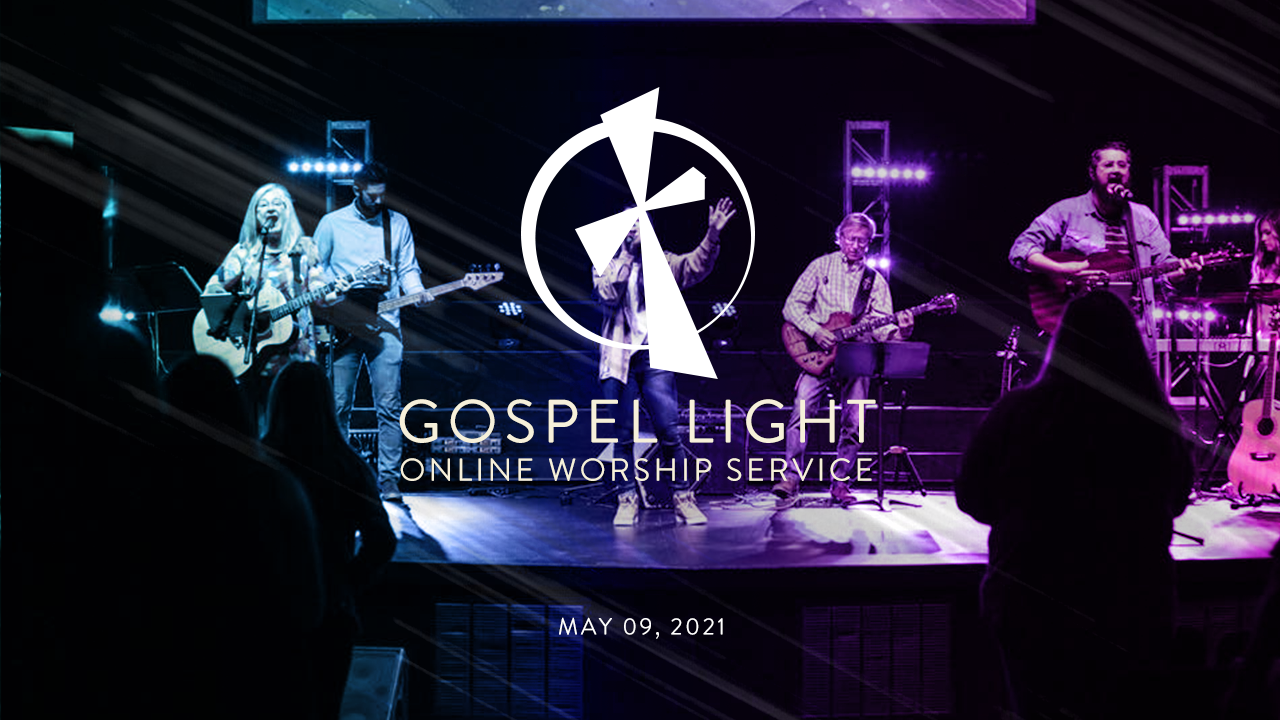 Gospel  Light  Online – May 09, 2021