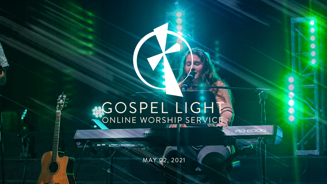Gospel Light Online – May 2, 2021