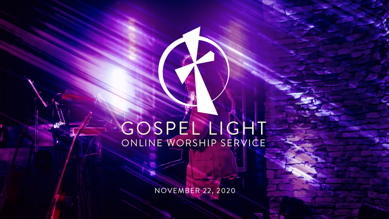 Gospel Light Online – November 22, 2020