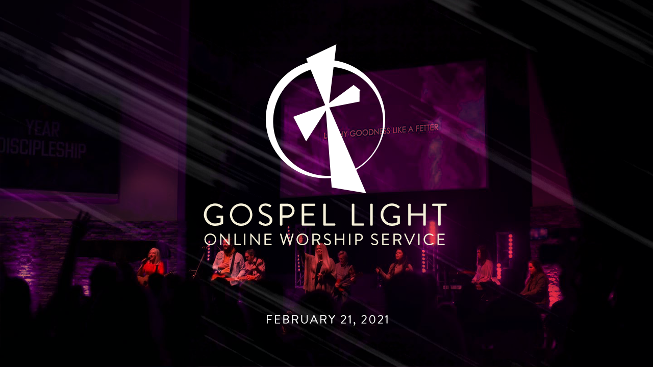 Gospel Light Online – February 21, 2021